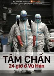 Tâm Chấn – 24 Giờ ở Vũ Hán (2020)